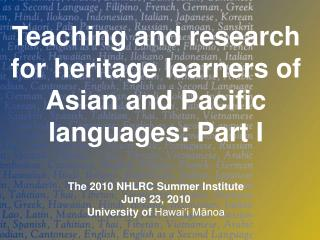 Teaching and research for  heritage learners of Asian and Pacific languages: Part I