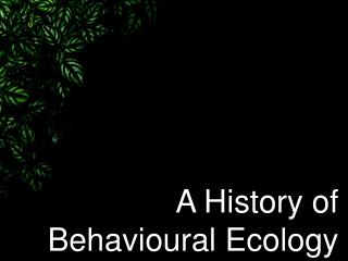 A History of  Behavioural  Ecology