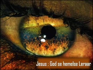Jesus : God se hemelse Leraar