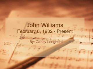 John Williams February 8, 1932 - Present