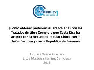 Lic . Luis Quirós Guevara Licda  Ma.Luisa  Ramírez Santolaya 2013