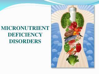 MICRONUTRIENT  DEFICIENCY DISORDERS