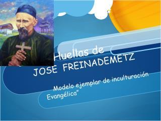 In the  Huellas de  JOSE  FREINADEMETZ
