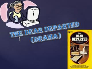 THE DEAR DEPARTED (DRAMA)