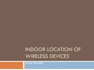 Indoor Location of Wireless Devices