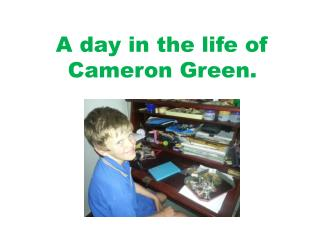 A day in the life of  C ameron  Green.