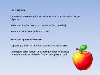 LES GLUCIDES La  majeure partie  des  glucides que nous consommons sont d'origine végétale .