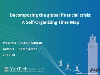 Presenter   : CHANG, SHIH-JIE  Authors     : Peter  Sarlin * 2013.PRL