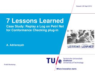 7 Lessons Learned Case Study: Replay a Log on Petri Net for Conformance Checking plug-in