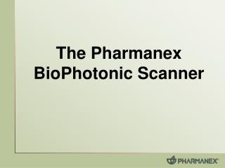The Pharmanex  BioPhotonic Scanner