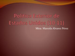 Política Exterior de Estados Unidos (10-11)