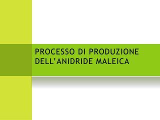 PROCESSO  DI  PRODUZIONE  DELL' ANIDRIDE  MALEICA