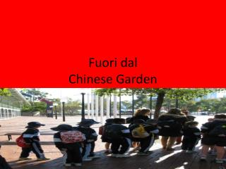 Fuori dal C hinese  G arden