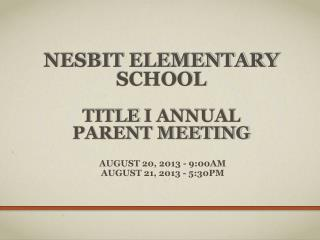 NESBIT ELEMENTARY SCHOOL Title  I Annual  Parent Meeting