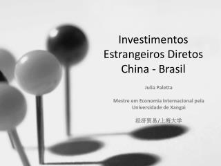 Investimentos Estrangeiros Diretos  China -  Brasil