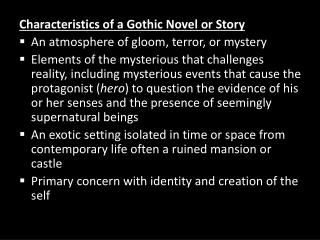 Characteristics of a Gothic Novel or Story An atmosphere of gloom, terror, or mystery