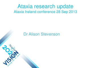 Ataxia research update Ataxia Ireland conference 28 Sep 2013