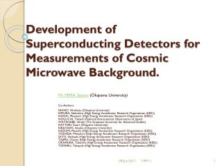 Development of Superconducting Detectors for Measurements of Cosmic Microwave Background.