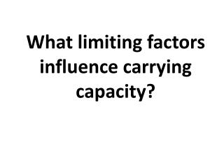 What limiting factors influence carrying capacity?