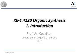 KE-4.4120  Organic Synthesis 1. Introduction