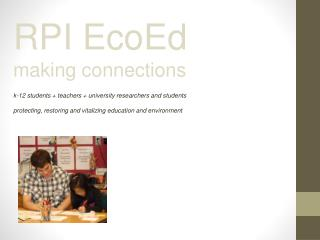 RPI EcoEd making connections k-12 students + teachers + university researchers and students