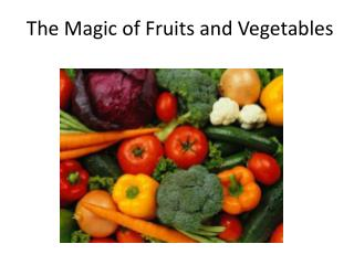 The Magic of Fruits and Vegetables