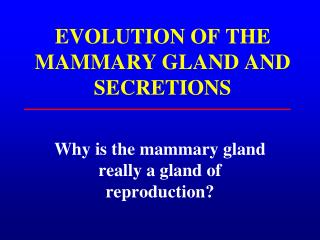 EVOLUTION OF THE MAMMARY GLAND AND SECRETIONS