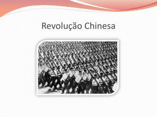 REVOLUÇÃO CHINESA Revolução Chinesa