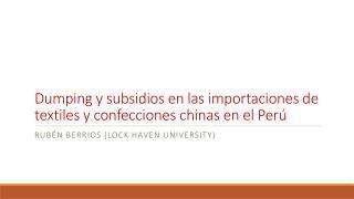 Dumping y subsidios en las importaciones de textiles y confecciones chinas en el Perú