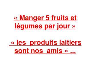 «Manger 5 fruits et légumes par jour» «les  produits laitiers sont nos  amis» ...