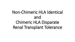 Non-Chimeric HLA Identical  and  Chimeric HLA Disparate  Renal Transplant Tolerance