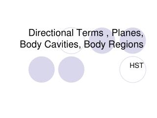 Directional Terms , Planes, Body Cavities, Body Regions
