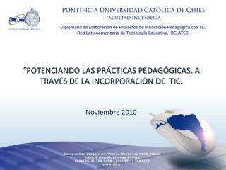 """"""" POTENCIANDO LAS PRÁCTICAS PEDAGÓGICAS, A TRAVÉS DE LA INCORPORACIÓN DE  TIC. Noviembre 2010"""