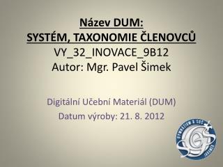 Název DUM:  SYSTÉM, TAXONOMIE ČLENOVCŮ VY_32_INOVACE_9B12 Autor: Mgr. Pavel Šimek