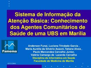 Sistema de Informa  o da Aten  o B sica: Conhecimento dos Agentes Comunit rios de Sa de de uma UBS em Mar lia