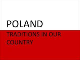 POLAND TRADITIONS IN OUR COUNTRY
