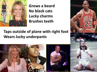 Grows a beard No  black cats Lucky  charms Brushes  teeth