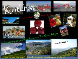Kotkhai- Apple Country just  70kms                  from Shimla