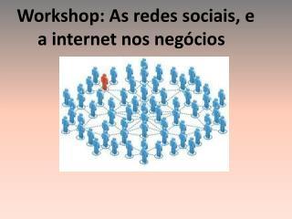 Workshop: As redes sociais, e a internet nos neg�cios