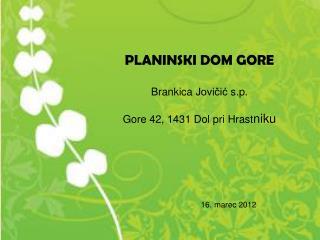 PLANINSKI DOM GORE Brankica Jovičić  s.p. Gore 42, 1431 Dol pri Hrast niku