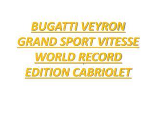 BUGATTI VEYRON GRAND SPORT VITESSE WORLD RECORD EDITION CABRIOLET
