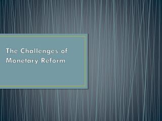 The Challenges of Monetary Reform