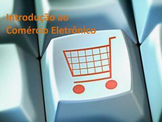 Introdução ao Comércio Eletrônico