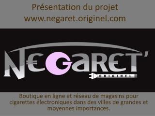 Présentation du projet www.negaret.originel.com