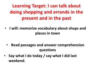 Learning Target: I can talk about doing shopping and errands in the present and in the past