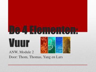 De 4  Elementen :  Vuur