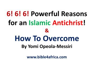 6! 6! 6!  Powerful Reasons for an  Islamic Antichrist ! &