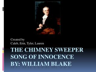 The Chimney Sweeper Song of Innocence By: William Blake