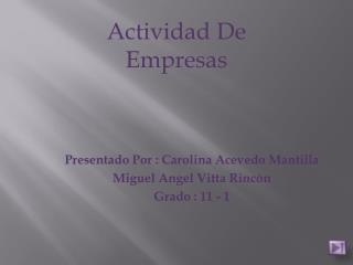 Presentado Por  : Carolina Acevedo Mantilla Miguel Angel Vitta Rincón Grado : 11 - 1