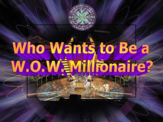 Who Wants to Be a  W.O.W. Millionaire ?